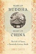Heart of Buddha, Heart of China: The Life of Tanxu, a Twentieth Century Monk