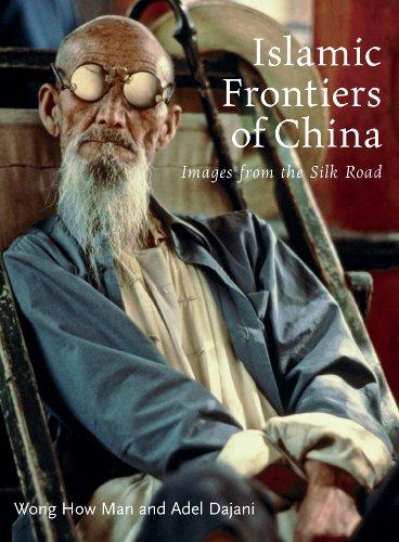 Islamic Frontiers of China: Peoples of the Silk Road